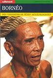 Telecharger Livres Borneo Des chasseurs de tetes aux ecologistes (PDF,EPUB,MOBI) gratuits en Francaise