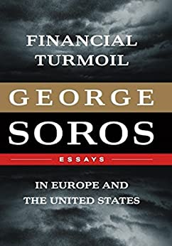 Financial Turmoil in Europe and the United States: Essays by [Soros, George]