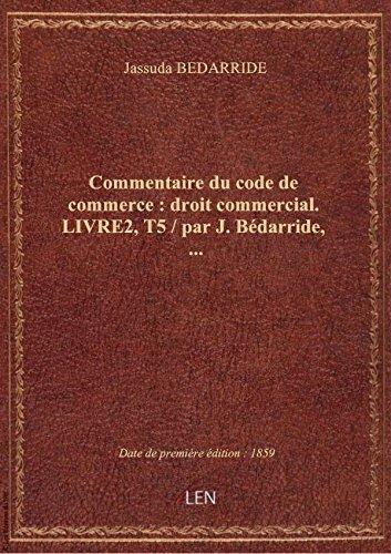 Commentaire du code de commerce : droit commercial. LIVRE2,T5 / par J. Bédarride,...