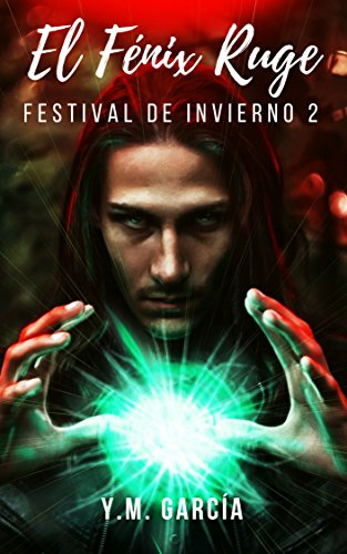 El fénix ruge: Festival de Invierno 2a Parte - Novela homoerótica de misterio (Festivales) por Y.M. García
