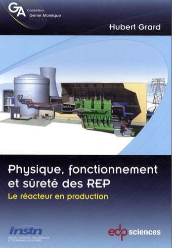 Physique, fonctionnement et sret des REP - Le racteur en production de Hubert Grard (6 novembre 2014) Broch