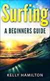 Surfing: Surfing - A beginners Guide (Surfing, Learn to Surf, Surfing made easy, Surfzone, How to surf, Surfing lesson)