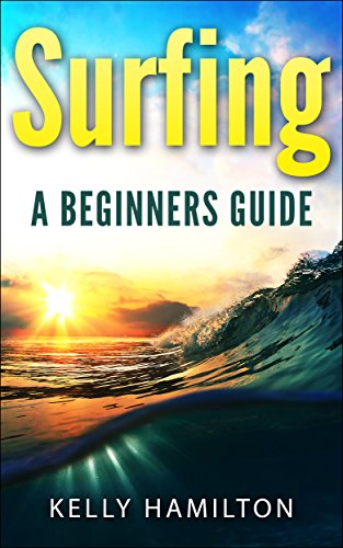 Surfing: Surfing - A beginners Guide (Surfing, Learn to Surf, Surfing made easy, Surfzone, How to surf, Surfing lesson) (English Edition)