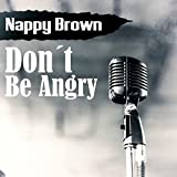 Nappy Brown - Don't Be Angry