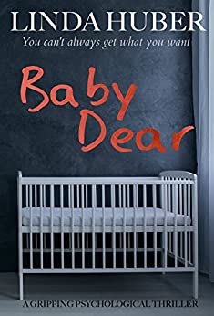 Baby Dear: a gripping psychological thriller by [Huber, Linda]