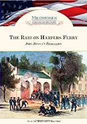 The Raid on Harpers Ferry: John Brown's Rebellion (Milestones in American History)