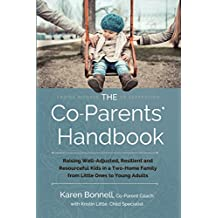 The Co-Parents' Handbook: Raising Well-Adjusted, Resilient, and Resourceful Kids in a Two-Home Family from Little Ones to Young Adults (English Edition)