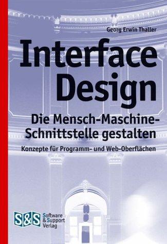 Interface Design. Die Mensch-Maschine-Schnittstelle gestalten.