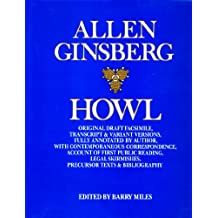Howl: Original Draft Facsimile, Transcript & Variant Versions, Fully Annotated by Author, with Contemporaneous Correspondence, Account of First Public ... Skirmishes, Precursor Texts & Bibliography