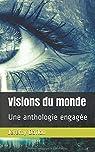 Visions du monde: Une anthologie engagée par Daflon