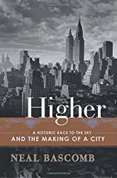 Higher: A Historic Race to the Sky and the Making of a City by Neal Bascomb (2003-10-21)