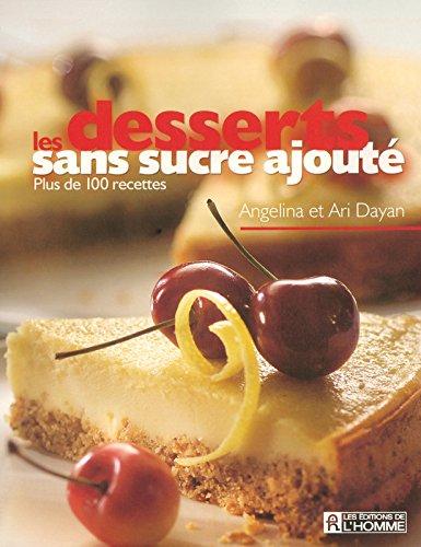 Les desserts sans sucre ajouté : Plus de 100 recettes par Angelina Dayan, Ari Dayan