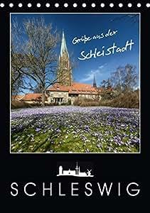 Grüße aus der Schleistadt Schleswig (Tischkalender 2019 DIN A5 hoch): Es erwarten Sie wunderschöne Impressionen der Stadt Schleswig (Planer, 14 Seiten ) (CALVENDO Orte)