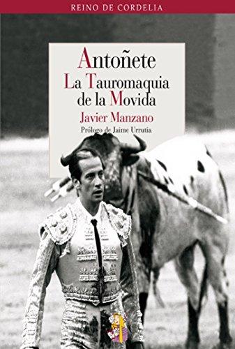 Antoñete: La Tauromaquia de la Movida (Reino de Cordelia nº 13) por Javier Manzano