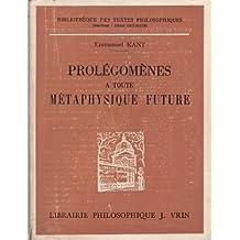 Prolégomènes à toute métaphysique future Qui pourra se présenter comme science. Traduction, introduction et notes par J. Gibelin, agrégé de l' université