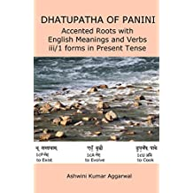 Dhatupatha of Panini: Accented Roots with English Meanings and Verbs iii/1 forms in Present Tense (English Edition)