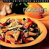 The 15-Minute Gourmet - Noodles