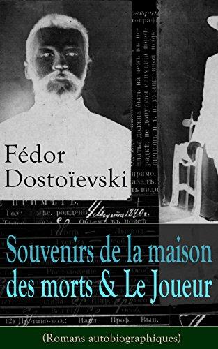 Fdor Dostoevski: Souvenirs de la maison des morts & Le Joueur (Romans autobiographiques)