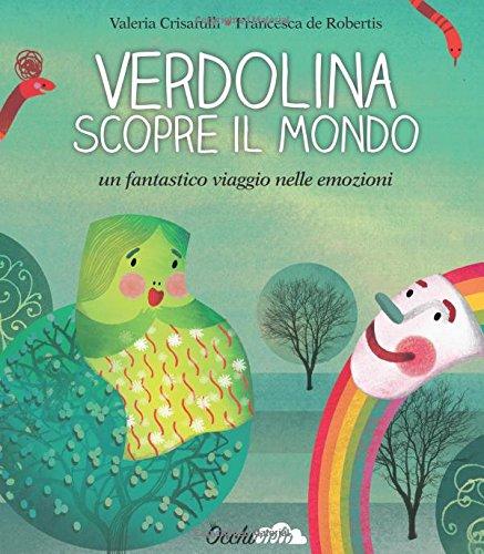 Verdolina scopre il mondo. Un fantastico viaggio nelle emozioni.