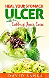 Heal Your Stomach Ulcer with the Cabbage Juice Cure
