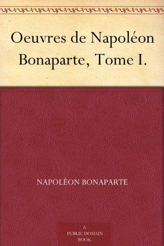 Couverture du livre Oeuvres de Napoléon Bonaparte, Tome I.