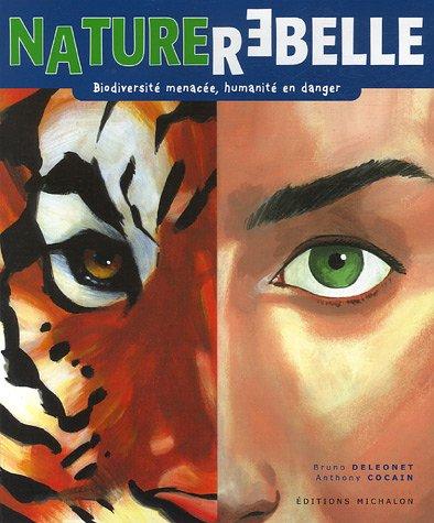 Nature rebelle : Biodiversité menacée, humanité en danger