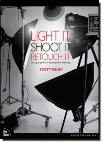 Light It, Shoot It, Retouch It: Learn Step by Step How to Go from Empty Studio to Finished Image (Voices That Matter) by Kelby, Scott (2011) Paperback