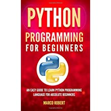Python Programming: An Easy Guide To Learn Python Programming Language For Absolute Beginners