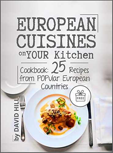 European Cuisines On Your Kitchen. Cookbook: 25 Recipes From Popular  European Countries. By