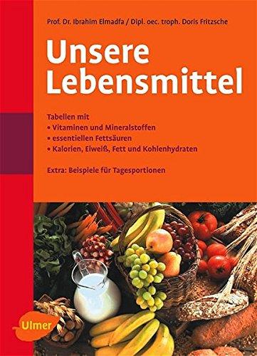 Unsere Lebensmittel: Tabellen mit Vitaminen und Mineralstoffen, essentiellen Fettsäuren, Kalorien, Eiweiss, Fett und Kohlehydraten