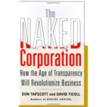 The Naked Corporation: How the Age of Transparency Will Revolutionize Business by Don Tapscott (2003-09-30)