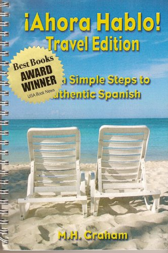 Ahora Hablo Travel Edition Seven Simple Steps to Authentic Spanish por M.H. Graham