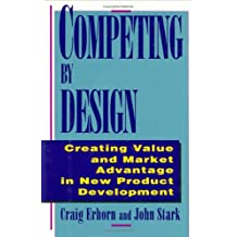 Competing by Design: Creating Value and Market Advantage in New Product Development