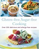Gluten-free, Sugar-free Cooking: Over 200 Delicious and Allergy-Free Recipes