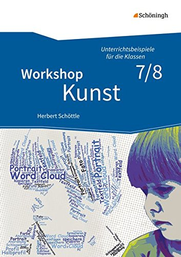 Workshop Kunst / Unterrichtsbeispiele für die Klassen 5 - 10 - Neubearbeitung: Workshop Kunst: Band 2: Unterrichtsbeispiele für die Klassenstufen 7/8: mit CD-ROM