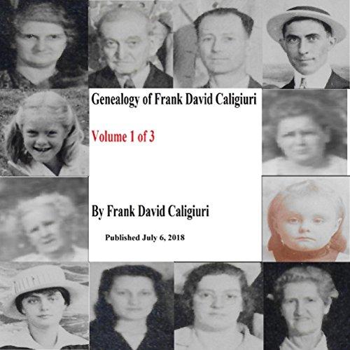 Genealogy of Frank David Caligiuri Volume 1 of 3: Published July 6, 2018 (English Edition)