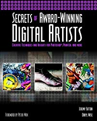 Secrets of Award-Winning Digital Artists: Creative Techniques and Insights for Photoshop??, Painter and More by Jeremy Sutton (2002-09-12)