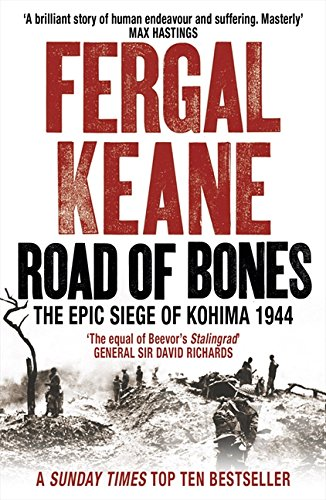 Road of Bones: The Epic Siege of Kohima 1944 por Fergal Keane