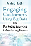 Engaging Customers Using Big Data: How Marketing Analytics Are Transforming Business