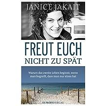 Freut euch nicht zu spät: Warum das zweite Leben beginnt wenn man begreift, dass man nur eines hat (German Edition)