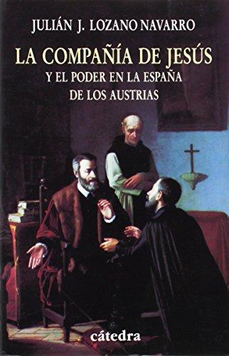 La Compania de Jesus y El Poder En La Espana de Los Austrias (Historia) por Julian Jose Lozano Navarro