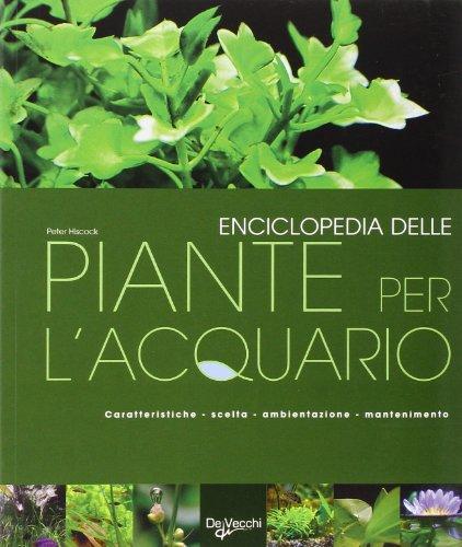 Enciclopedia delle piante per l'acquario. Ediz. illustrata
