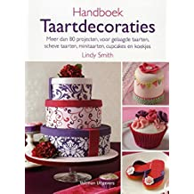 Handboek taartdecoraties: meer dan 80 projecten, voor gelaagde taarten, scheve taarten, minitaarten, cupcakes en koekjes