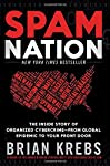 Now a New York Times bestseller!   Winner of a 2015 Prose Award!   There is a Threat Lurking Online with the Power to Destroy Your Finances, Steal Your Personal Data, and Endanger Your Life.   In Spam Nation, investigative journalist and cybersecu...