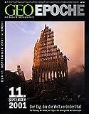 Geo Epoche 7/01: 11 - September 2001 - Der Tag der die Welt verändert hat - Die Planung, der Ablauf, die Folgen: Alle Hintergründe der Katastrophe -