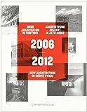 New Architecture in South Tyrol 2006 / 2012 / Neue Architektur in Sudtirol 2006 / 2012 / Architetture Recenti in Alto Adige 2006 / 2012