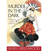 Murder in the Dark: A Phryne Fisher Mystery (Phryne Fisher Mysteries (Hardcover)) - IPS Greenwood, Kerry ( Author ) Mar-01-2009 Hardcover