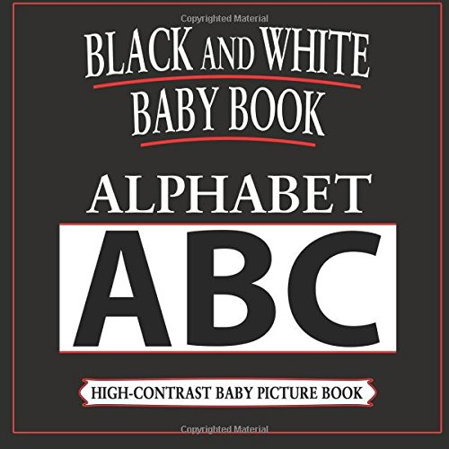 Black and White Baby Book: Alphabet: High-Contrast, Black & White Baby Book: Volume 1 (Black & White Baby Books)