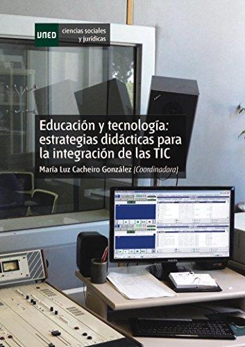 EDUCACIÓN Y TECNOLOGÍA: ESTRATEGIAS DIDÁCTICAS PARA LA INTEGRACIÓN DE LAS TIC por María Luz Cacheiro González