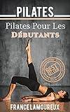 Pilates: Pilates Pour Les Débutants (pilates, yoga, exercice, fitness, gym, entrainement)